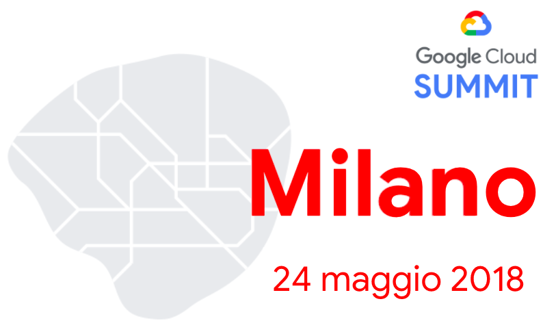 Google Cloud Summit 2018 - Milano
